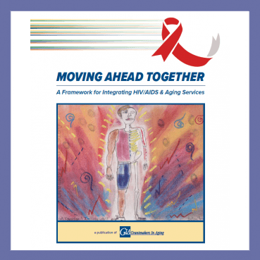Moving Ahead Together: A Framework for Integrating HIV/AIDS and Aging Services